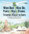 When Bugs Were Big, Plants Were Strange, and Tetrapods Stalked the Earth: A Cartoon Prehistory of Life before Dinosaurs - Hannah Bonner