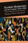Scottish Modernism and Its Contexts 1918-1959: Literature, National Identity and Cultural Exchange - Margery Palmer McCulloch