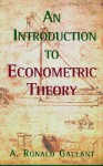 An Introduction to Econometric Theory: Measure-Theoretic Probability and Statistics with Applications to Economics - A. Ronald Gallant