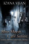 Blue Moon Cafe Series: Where Shifters Meet for Drinks - Ioana Visan