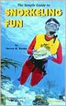 The Simple Guide to Snorkeling Fun - Steven M. Barsky