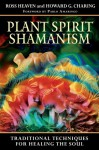 Plant Spirit Shamanism: Traditional Techniques for Healing the Soul - Ross Heaven, Howard G. Charing, Pablo Amaringo