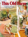 This Old Farm: A Treasury of Family Farm Memories - Roger Welsch