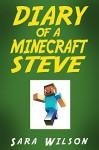 Diary of a Minecraft Steve: The Amazing Minecraft World Told by a Hero Minecraft Steve (Minecraft Books) - Sara Wilson, Steve
