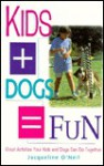 Dogs+Kids = Fun: Great Activities Your Kids and Dogs Can Do Together - Jacqueline O'Neil