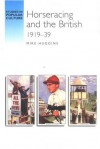 Horseracing and the British 1919-39 - Mike Huggins