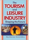 The Tourism and Leisure Industry: Shaping the Future - Klaus Weiermair, Kaye Sung Chon, Christine Mathies