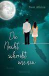 Die Nacht schreibt uns neu: Roman - Dani Atkins, Birgit Dr. Moosmüller
