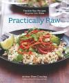 Practically Raw: Flexible Raw Recipes Anyone Can Make - Amber Shea Crawley