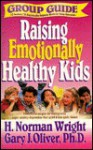 Group Guide for Study of Raising Emotionally Healthy Kids - H. Norman Wright, Stan Campbell, Gary J. Oliver
