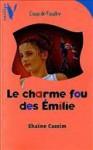 Le Charme Fou Des Émilie - Shaïne Cassim