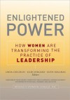 Enlightened Power: How Women Are Transforming the Practice of Leadership - Lin Coughlin, Ellen Wingard, Keith Hollihan