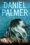 Forgive Me - Daniel Palmer