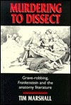 Murdering to Dissect: Grave-Robbing, Frankenstein and the Anatomy Literature - Tim Marshall