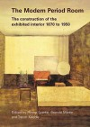 The Modern Period Room: The Construction of the Exhibited Interior 1870 1950 - Trevor Keeble, Penny Sparke, Brenda Martin