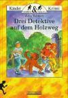 Drei Detektive auf dem Holzweg - Julia Volmert