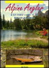Alpine Angler: A Fly Fisher's Guide to the Western Wilderness - John Shewey