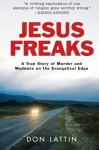Jesus Freaks: A True Story of Murder and Madness on the Evangelical Edge Reprint edition by Lattin, Don (2008) Paperback - Don Lattin