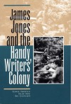 James Jones and the Handy Writers' Colony - George Hendrick, Helen Howe, Don Sackrider