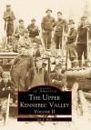 The Upper Kennebec Valley, Volume II - Jon F. Hall, John F. Hall