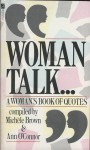 Woman Talk: A Woman's Book Of Quotes (Volume One) - Michele Brown, Amy O'Connor