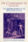 Compromising Of Louis XVI: The armoire de fer and the French Revolution - E. Freeman