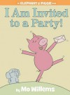 I Am Invited To A Party (Elephant & Piggie Book) - Mo Willems