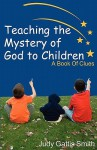Teaching The Mystery Of God To Children - Judy Gattis Smith