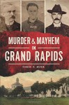 Murder & Mayhem in Grand Rapids - Tobin T. Buhk