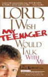 Lord I Wish My Teenager Would Talk With Me: How can you know where your teens really are in their relationship with you and God? - Larry Keefauver