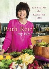 My Kitchen Year: 136 Recipes That Saved My Life by Reichl Ruth (2015-09-29) Hardcover - Reichl Ruth