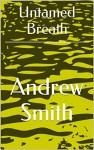 Untamed Breath - Andrew Smith