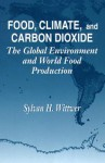 Food, Climate, and Carbon Dioxide: The Global Environment and World Food Production - Sylvan H. Wittwer