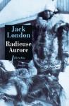 Radieuse Aurore - Jack London