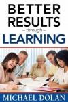 Better Results Through Learning - Michael Dolan, Barb Druesedow