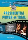 Presidential Power on Trial: From Watergate to All the Presidents Men - William Noble