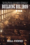 Building Big Iron: The Epic History of Locomotive Building in the United States from 1830 to the Present - Bill Yenne