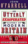 An Utterly Exasperated History of Modern Britain: or Sixty Years of Making the Same Stupid Mistakes as Always - John O'Farrell