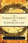 The Passion of Christ and the Purpose of Life - Adrian Rogers