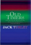 Old Timers: A Son Witnesses His Mother's One-Way Journey Into the Darkness of Alzheimer's Disease - Jack Turley