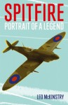 Spitfire: Portrait Of A Legend - Leo McKinstry