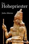 Der Hohepriester (German Edition) - Jutta Ahrens