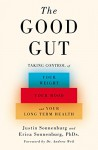 The Good Gut: Taking Control of Your Weight, Your Mood, and Your Long-term Health - Justin Sonnenburg, Erica Sonnenburg, Andrew Weil