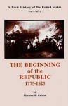 A Basic History of the United States: The Beginning of the Republic, 1775-1825 - Clarence B. Carson, Mary Woods