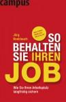 So behalten Sie Ihren Job: Wie Sie Ihren Arbeitsplatz langfristig sichern - Jörg Knoblauch, Werner Tiki Küstenmacher