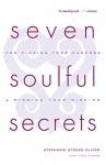 Seven Soulful Secrets: For Finding Your Purpose and Minding Your Mission - Stephanie Stokes Oliver