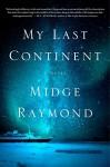 My Last Continent: A Novel - Midge Raymond
