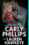 Never Say Love (Never Say Never Book 1) - Carly Phillips, Lauren Hawkeye