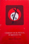 Christ Our Penal Substitute - Robert Lewis Dabney