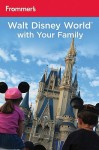 Frommer's Walt Disney World With Your Family - Laura Lea Miller